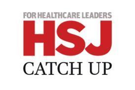 HSJ | Health Service Journal - for healthcare leaders